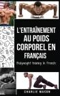 L'entraînement au poids corporel En français/ Bodyweight training In French: Comment utiliser la callisthénie pour devenir plus en forme et plus fort Cover Image