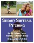 Sneaky Softball Pitching: Tactics to Destroy a Hitter's Timing Cover Image