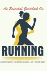 An Essential Guidebook On Running: Running Faster, Preventing Injuries, And Feeling Great: Running Books Cover Image