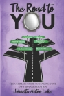 The Road to YOU: The Ultimate Guide to Staging Your Own Transformation Cover Image