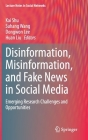 Disinformation, Misinformation, and Fake News in Social Media: Emerging Research Challenges and Opportunities (Lecture Notes in Social Networks) Cover Image