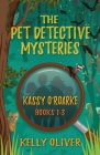 The Pet Detective Mysteries: Kassy O'Roarke Books 1-3 Cover Image