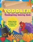 Toddler Thanksgiving Coloring Book: Holiday Coloring and Activity Book for Toddlers and Preschoolers (Toddler Coloring Books #4) Cover Image