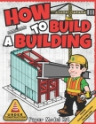 How To Build A Building: Paper Model Kit For Kids To Learn Construction Methods and Building Techniques Cover Image