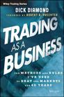 Trading as a Business: The Methods and Rules I've Used to Beat the Markets for 40 Years (Wiley Trading #588) Cover Image