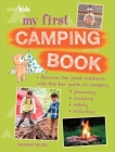 My First Camping Book: Discover the Great Outdoors with This Fun Guide to Camping: Planning, Cooking, Safety, Activities Cover Image