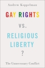 Gay Rights vs. Religious Liberty?: The Unnecessary Conflict Cover Image