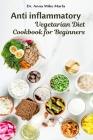 Anti inflammatory Vegetarian Diet Cookbook for Beginners Cover Image