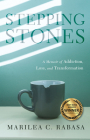 Stepping Stones: A Memoir of Addiction, Loss, and Transformation Cover Image