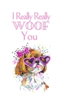 I Really Really WOOF You: White Cover with a Cute Dog with Pink Glasses & Ribbon, Watercolor Hearts & a Funny Dog Pun Saying, Valentine's Day Bi Cover Image