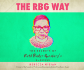 The RBG Way: The Secrets of Ruth Bader Ginsburg's Success Cover Image