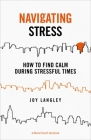Navigating Stress: How to Find Calm During Stressful Times Cover Image