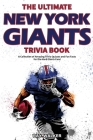 The Ultimate New York Giants Trivia Book: A Collection of Amazing Trivia Quizzes and Fun Facts for Die-Hard Giants Fans! Cover Image