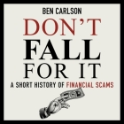 Don't Fall for It Lib/E: A Short History of Financial Scams Cover Image