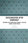 Decolonisation After Democracy: Rethinking the Research and Teaching of Political Science in South Africa Cover Image