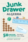 Junk Drawer Algebra: 50 Awesome Activities That Don't Cost a Thing (Junk Drawer Science) Cover Image