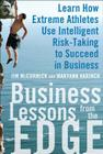 Business Lessons from the Edge: Learn How Extreme Athletes Use Intelligent Risk Taking to Succeed in Business Cover Image