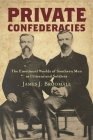 Private Confederacies: The Emotional Worlds of Southern Men as Citizens and Soldiers (Civil War America) Cover Image