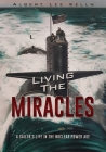 Living The MIRACLES: A Sailor's Life in the Nuclear Power Age Cover Image