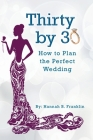 Thirty by 30: How to Plan the Perfect Wedding Cover Image