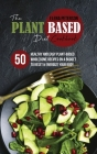 The Plant Based Diet Cookbook: 50 Healthy And Easy Plant-Based Wholesome Recipes On A Budget to Reset And Energize Your Body Cover Image