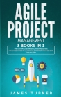 Agile Project Management: 3 Books in 1 - The Ultimate Beginner's, Intermediate & Advanced Guide to Learn Agile Project Management Step by Step Cover Image