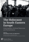 The Holocaust in South-Eastern Europe: Historiography, Archives Resources and Remembrance (World History) Cover Image