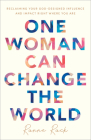 One Woman Can Change the World: Reclaiming Your God-Designed Influence and Impact Right Where You Are Cover Image