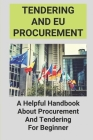 Tendering And EU Procurement: A Helpful Handbook About Procurement And Tendering For Beginner: Tendering Process Steps In Construction Cover Image
