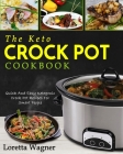 The Keto Crock Pot Cookbook: Quick and Easy Ketogenic Crock Pot Recipes for Smart People Cover Image