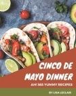 Ah! 365 Yummy Cinco de Mayo Dinner Recipes: Best-ever Yummy Cinco de Mayo Dinner Cookbook for Beginners Cover Image