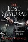The Lost Samurai: Japanese Mercenaries in South East Asia, 1593-1688 Cover Image