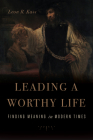 Leading a Worthy Life: Finding Meaning in Modern Times Cover Image