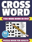 Crossword: You Were Born In 1947: Crossword Puzzle Book For All Brain Games Lover Seniors And Adults With Supplying Large Print 9 Cover Image
