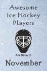 Awesome Ice Hockey Players Are Born In November: Notebook Gift For Hockey Lovers-Hockey Gifts ideas Cover Image