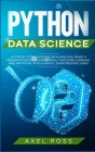 Python Data Science: A Step-By-Step Guide to Data Analysis. What a Beginner Needs to Know About Machine Learning and Artificial Intelligenc Cover Image