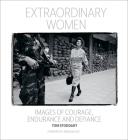 Extraordinary Women: Images of Courage, Endurance & Defiance Cover Image