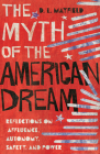 The Myth of the American Dream: Reflections on Affluence, Autonomy, Safety, and Power Cover Image