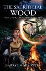 The Sacrificial Wood: The Faithwalker Series Book Two Cover Image