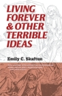 Living Forever and Other Terrible Ideas Cover Image