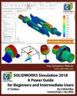 Solidworks Simulation 2018: A Power Guide for Beginners and Intermediate Users Cover Image