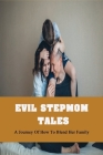 Evil Stepmom Tales: A Journey Of How To Blend Her Family: Blending Families Stories Cover Image