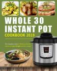 Whole 30 Instant Pot Cookbook 2019: The Complete Guide of Whole 30 Diet for Anyone to Lose Weight and Live Longer, Enjoy Fast & Easy Whole Food Recipe Cover Image