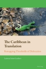 The Caribbean in Translation; Remapping Thresholds of Dislocation (New Comparative Criticism #8) Cover Image