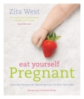 Eat Yourself Pregnant: Essential Recipes for Boosting Your Fertility Naturally Cover Image