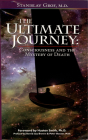 The Ultimate Journey (2nd Edition): Consciousness and the Mystery of Death Cover Image