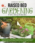 Raised Bed Gardening for Beginners: Beginner's Guide to Creating and Sustaining a Thriving Garden in an Urban Setting. How to Grow a Healthy Organic V Cover Image