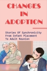 Changes In Adoption: Stories Of Synchronicity From Infant Placement To Adult Reunion: When Is It Appropriate For Reunions Cover Image