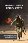 Benghazi Mission Attack Facts: What Happened The Night Of The Benghazi Attack: Benghazi Story Cover Image