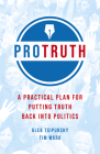 Pro Truth: A Practical Plan for Putting Truth Back Into Politics Cover Image